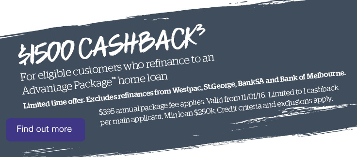 $1500 cashback for eligible customers who refinance to an Advantage Package home loan