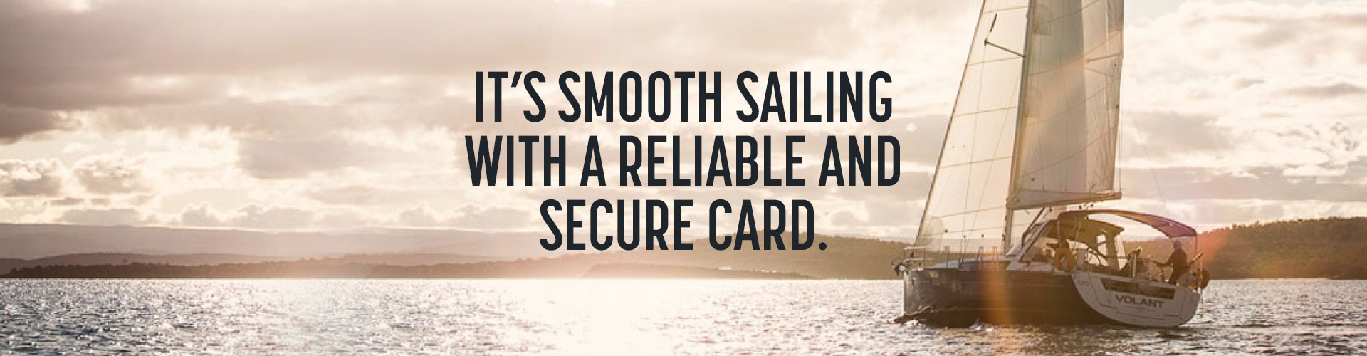 It's smooth sailing with a reliable and secure card.