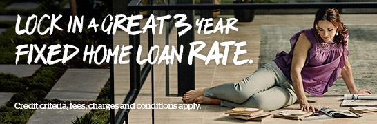Lock in a great 3 year fixed home loan rate. Credit criteria, fees, charges and conditions apply.