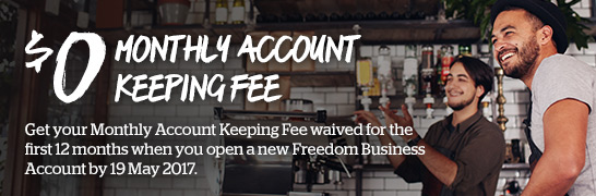 Apply for a new Freedom Business Account by 19 May 2017 and get your Monthly Account Keeping Fee waived for the first 12 months. Find out more.