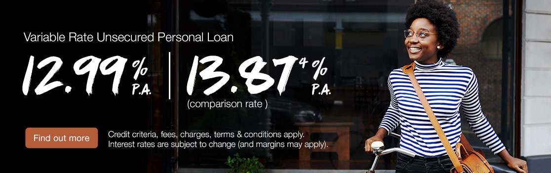 Variable Rate Unsecured Personal Loan 12.99% per annum. Comparison rate 13.87% per annum. Conditions apply. Find out more.